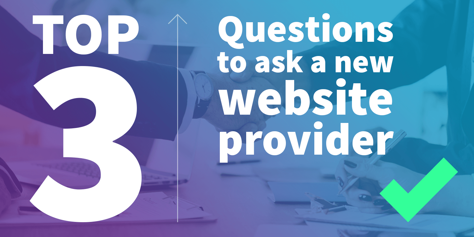 Top 3 questions to ask when choosing a new website provider
