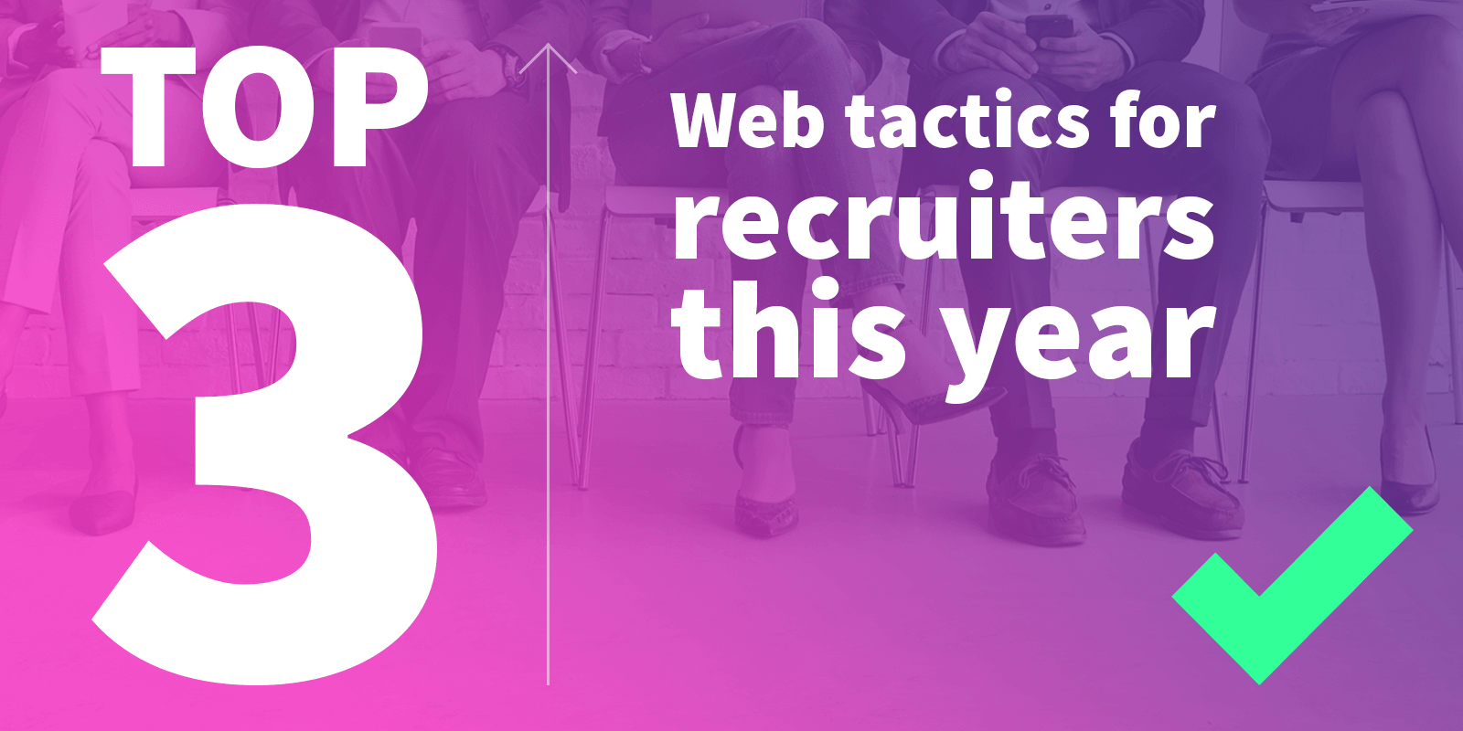 Top 3 web tactics for recruiters to try this year